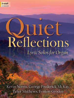 Quiet Reflections: Lyric Solos for Organ - Norris /McKay /Mathews /Groden - Organ - Book