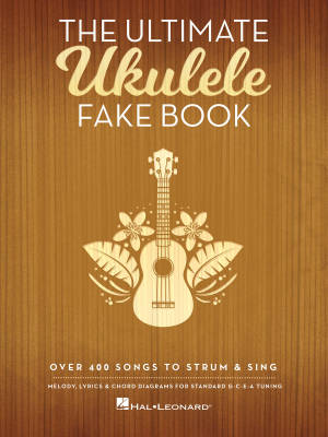The Ultimate Ukulele Fake Book: Over 400 Songs to Strum & Sing - Book
