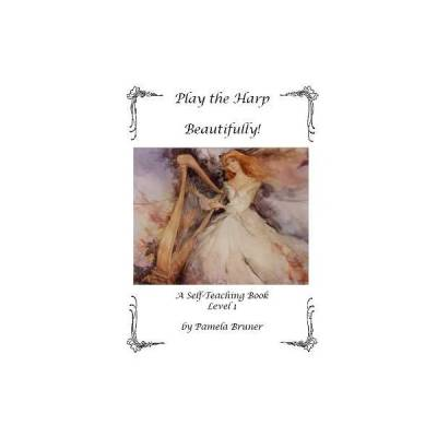 Play the Harp Beautifully! A Self-Teaching Book, Level 1 - Bruner - Harp - Book