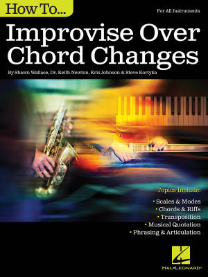 How to Improvise Over Chord Changes - Wallace /Newton /Johnson /Kortyka - Book