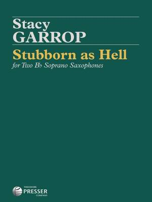 Stubborn As Hell For Two Bb Soprano Saxophones - Garrop - Saxophone Duet - Performance Scores