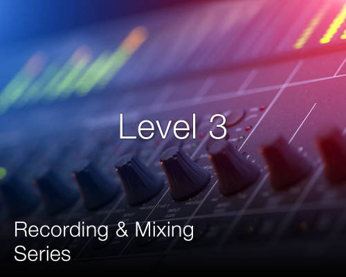 Recording and Mixing Series: Level 3