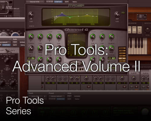Pro Tools Series: Volume 2 - Advanced