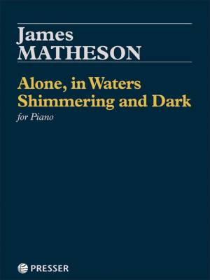 Alone, in Waters Shimmering and Dark - Matheson - Piano - Book