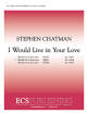ECS Publishing - I Would Live In Your Love - Chatman - SSAA