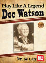 Mel Bay - Play Like A Legend: Doc Watson - Carr - Book/CD