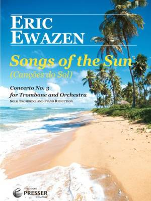 Songs Of The Sun: Concerto No.3 - Ewazen - Trombone/Piano