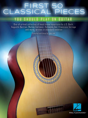 First 50 Classical Pieces You Should Play on Guitar - Hill - Classical Guitar - Book