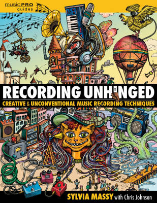 Recording Unhinged: Creative and Unconventional Music Recording Techniques - Massy - Book/Media Online