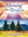 The Lorenz Corporation - Morning Has Broken: Hymn Settings for Worship - Frackenpohl - Organ, 3-staff - Book