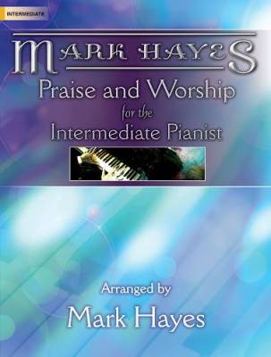 Mark Hayes: Praise and Worship for the Intermediate Pianist - Book