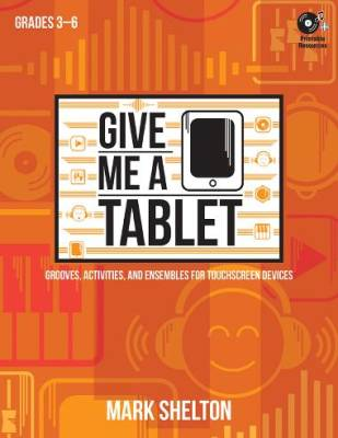 Give Me a Tablet: Grooves, Activities, and Ensembles for Touchscreen Devices - Shelton - Book/CD-ROM