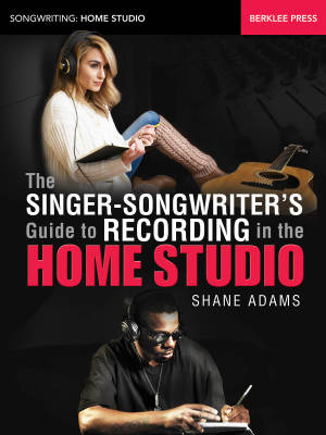 The Singer-Songwriter's Guide to Recording in the Home Studio - Adams - Book