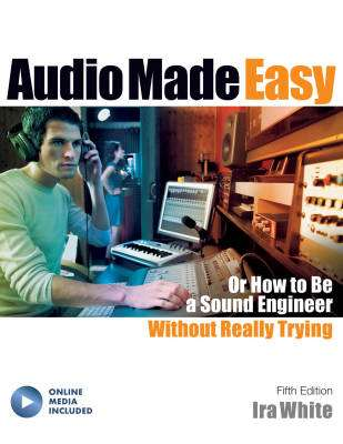 Audio Made Easy: Or How to Be a Sound Engineer Without Really Trying, Fifth Edition - White - Book/Media Online