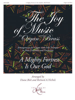 A Mighty Fortress Is Our God: The Joy of Music for Organ and Brass - Bish/Nichols - Organ/Brass/Percussion