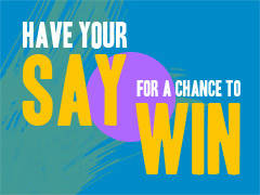 Have Your Say for a Chance to Win!