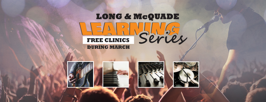 Long & McQuade Learning Series - Various Locations