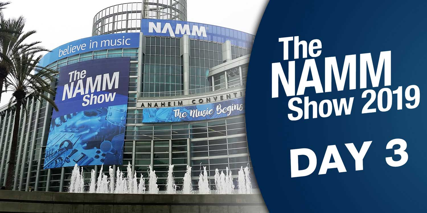 The NAMM Show 2019: Day 3